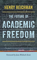 cover for Henry Reichman's book The Future of Academic Freedom